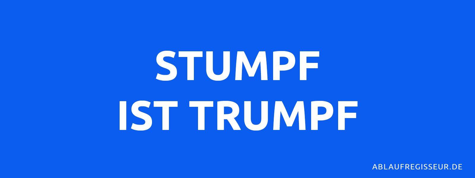 Stumpf ist Trumpf - Event Weisheiten
